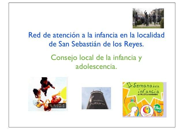 Consejo local de la infancia y adolescencia. Red de atención a la infancia en la localidad de San Sebastián de los Reyes.
