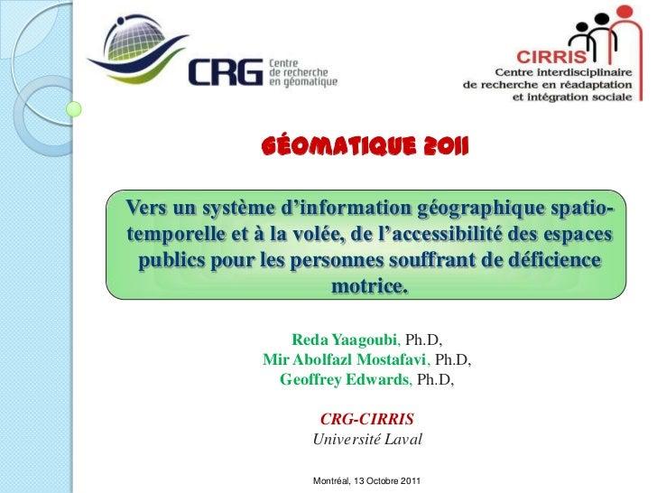 Géomatique 2011Vers un système d'information géographique spatio-temporelle et à la volée, de l'accessibilité des espaces ...