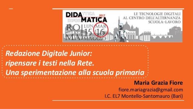 Redazione Digitale Junior: ripensare i testi nella Rete. Una sperimentazione alla scuola primaria Maria Grazia Fiore fiore...