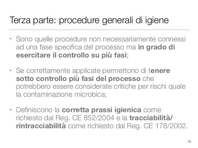 Terza parte: procedure generali di igiene • Sono quelle procedure non necessariamente connessi ad una fase specifica del pr...