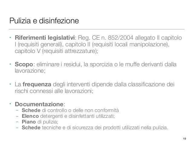 Pulizia e disinfezione • Riferimenti legislativi: Reg. CE n. 852/2004 allegato II capitolo I (requisiti generali), capitol...