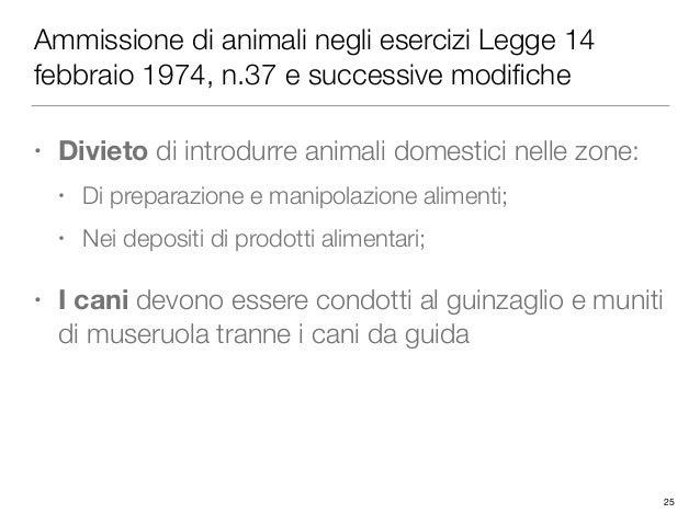 Ammissione di animali negli esercizi Legge 14 febbraio 1974, n.37 e successive modifiche • Divieto di introdurre animali do...