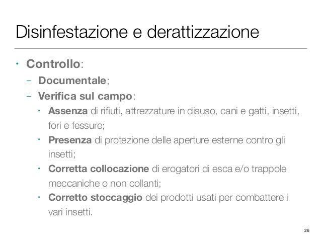 Disinfestazione e derattizzazione • Controllo: – Documentale; – Verifica sul campo: • Assenza di rifiuti, attrezzature in d...