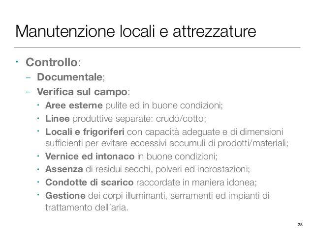 Manutenzione locali e attrezzature • Controllo: – Documentale; – Verifica sul campo: • Aree esterne pulite ed in buone cond...