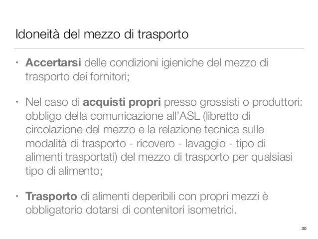 Idoneità del mezzo di trasporto • Accertarsi delle condizioni igieniche del mezzo di trasporto dei fornitori; • Nel caso d...