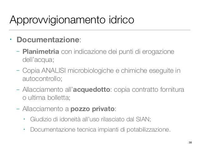 Approvvigionamento idrico • Documentazione: – Planimetria con indicazione dei punti di erogazione dell'acqua; – Copia ANAL...