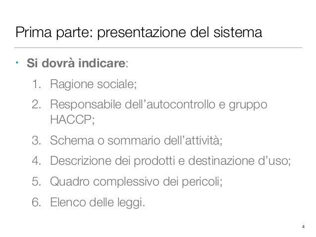 Prima parte: presentazione del sistema • Si dovrà indicare: 1. Ragione sociale; 2. Responsabile dell'autocontrollo e grupp...