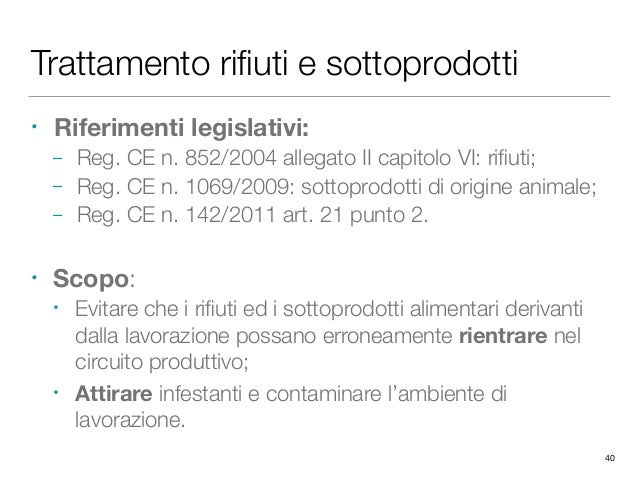 Trattamento rifiuti e sottoprodotti • Riferimenti legislativi: – Reg. CE n. 852/2004 allegato II capitolo VI: rifiuti; – Reg...