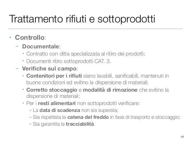 Trattamento rifiuti e sottoprodotti • Controllo: – Documentale: • Contratto con ditta specializzata al ritiro dei prodotti;...