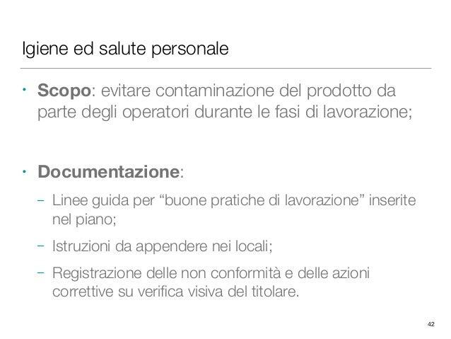 Igiene ed salute personale • Scopo: evitare contaminazione del prodotto da parte degli operatori durante le fasi di lavora...