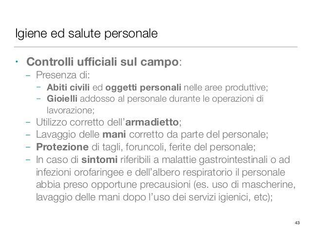 Igiene ed salute personale • Controlli ufficiali sul campo: – Presenza di: – Abiti civili ed oggetti personali nelle aree pr...