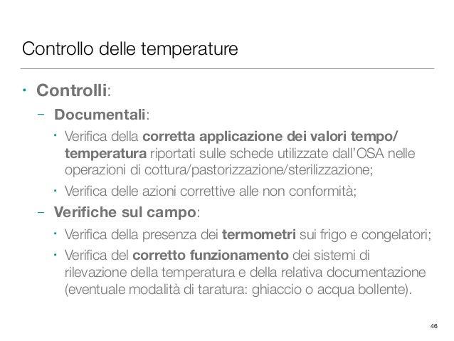 Controllo delle temperature • Controlli: – Documentali: • Verifica della corretta applicazione dei valori tempo/ temperatur...