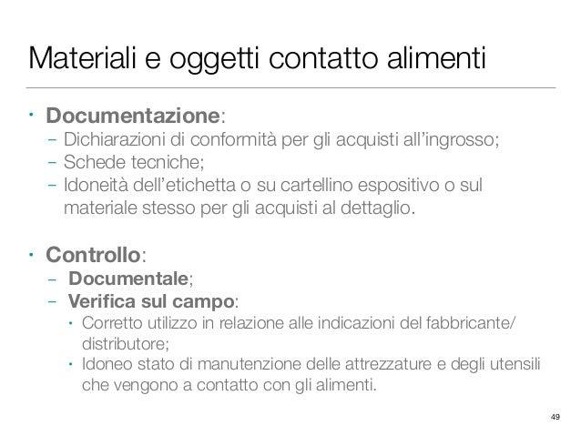 Materiali e oggetti contatto alimenti • Documentazione: – Dichiarazioni di conformità per gli acquisti all'ingrosso; – Sch...