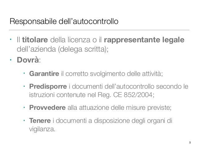 Responsabile dell'autocontrollo • Il titolare della licenza o il rappresentante legale dell'azienda (delega scritta); • Do...