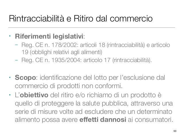 Rintracciabilità e Ritiro dal commercio • Riferimenti legislativi: – Reg. CE n. 178/2002: articoli 18 (rintracciabilità) e...