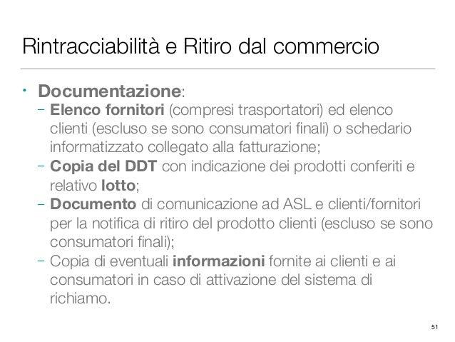 Rintracciabilità e Ritiro dal commercio • Documentazione: – Elenco fornitori (compresi trasportatori) ed elenco clienti (e...