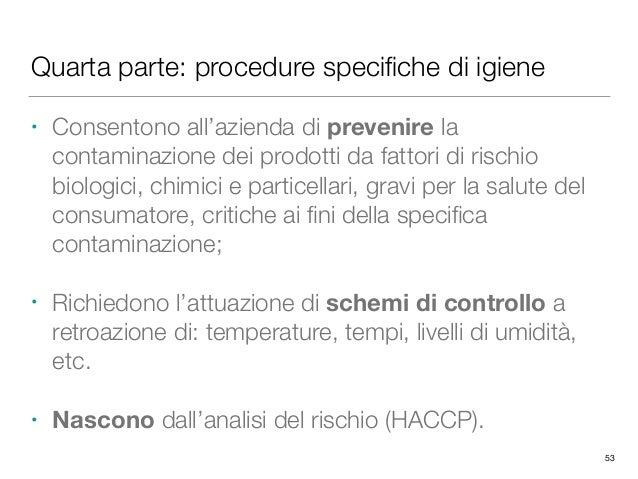 Quarta parte: procedure specifiche di igiene • Consentono all'azienda di prevenire la contaminazione dei prodotti da fattor...
