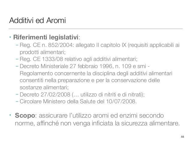 Additivi ed Aromi • Riferimenti legislativi: – Reg. CE n. 852/2004: allegato II capitolo IX (requisiti applicabili ai prod...