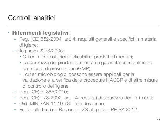 Controlli analitici • Riferimenti legislativi: – Reg. (CE) 852/2004, art. 4: requisiti generali e specifici in materia di i...