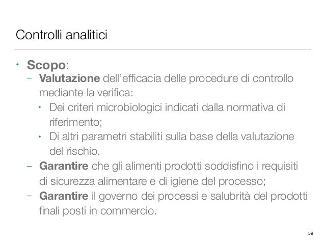 Controlli analitici • Scopo: – Valutazione dell'efficacia delle procedure di controllo mediante la verifica: • Dei criteri m...