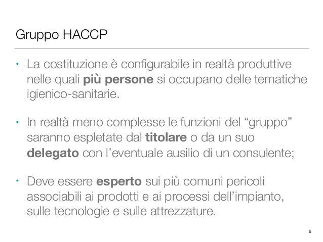 Gruppo HACCP • La costituzione è configurabile in realtà produttive nelle quali più persone si occupano delle tematiche igi...