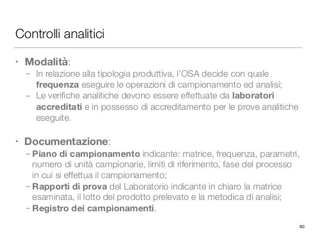 Controlli analitici • Modalità: – In relazione alla tipologia produttiva, l'OSA decide con quale frequenza eseguire le ope...