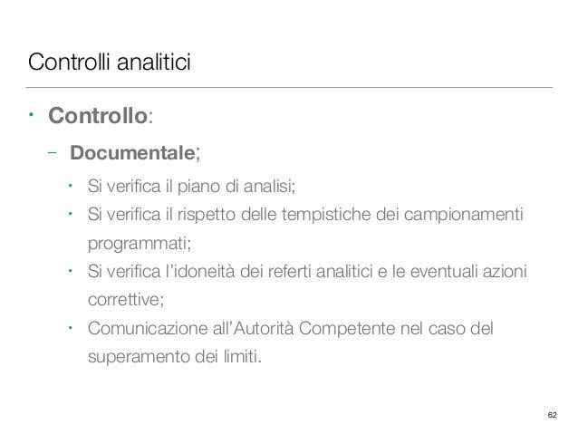 Controlli analitici • Controllo: – Documentale; • Si verifica il piano di analisi; • Si verifica il rispetto delle tempistic...