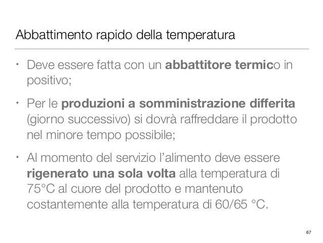 Abbattimento rapido della temperatura • Deve essere fatta con un abbattitore termico in positivo; • Per le produzioni a so...