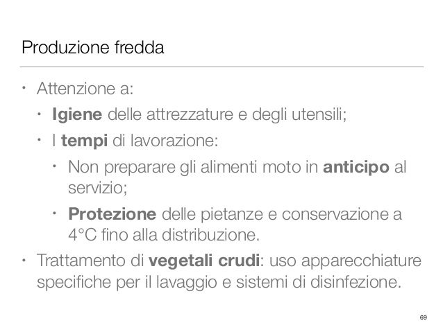 Produzione fredda • Attenzione a: • Igiene delle attrezzature e degli utensili; • I tempi di lavorazione: • Non preparare ...