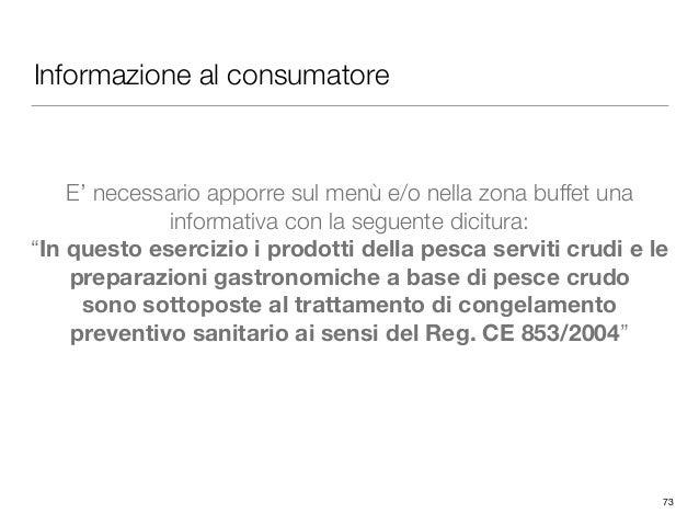 Informazione al consumatore E' necessario apporre sul menù e/o nella zona buffet una informativa con la seguente dicitura:...