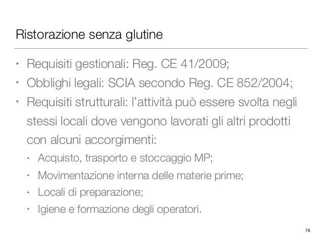 Ristorazione senza glutine • Requisiti gestionali: Reg. CE 41/2009; • Obblighi legali: SCIA secondo Reg. CE 852/2004; • Re...