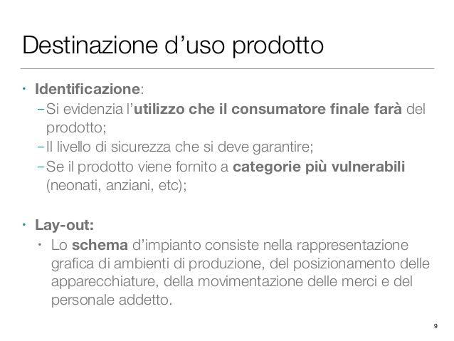 Destinazione d'uso prodotto • Identificazione: – Si evidenzia l'utilizzo che il consumatore finale farà del prodotto; – Il l...