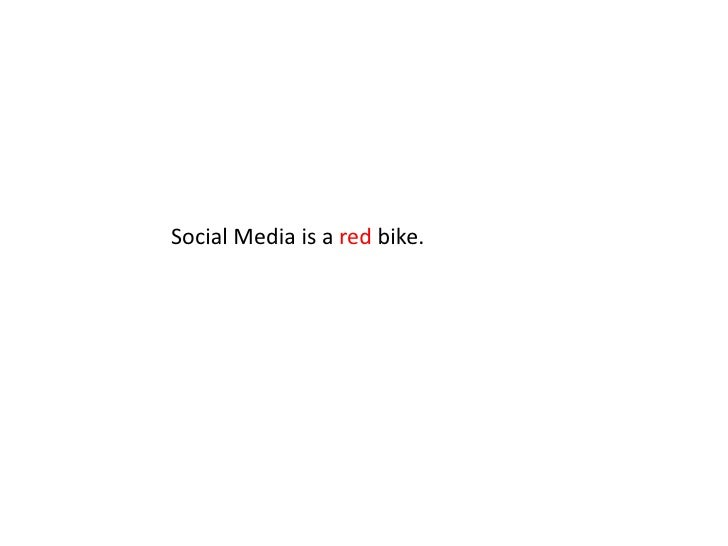 Social Media is a red bike.<br />