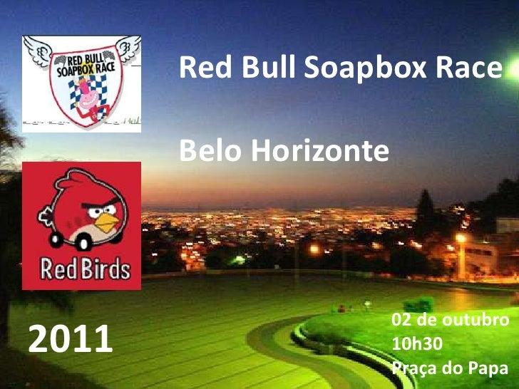 Red Bull Soapbox Race<br />Belo Horizonte<br />02 de outubro<br />10h30Praça do Papa<br />2011<br />