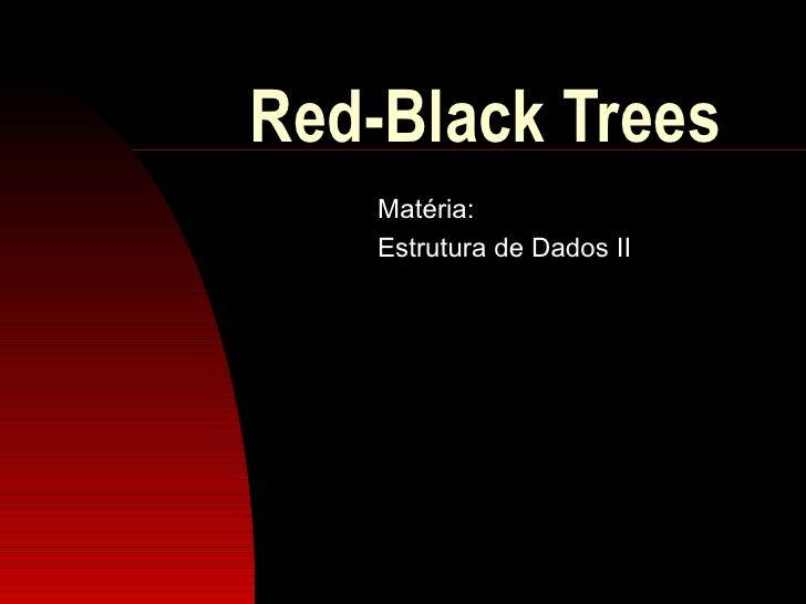 Red-Black Trees Matéria: Estrutura de Dados II