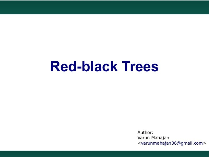 Red-black Trees            Author:            Varun Mahajan            <varunmahajan06@gmail.com>