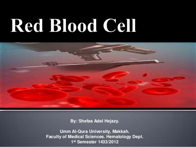 By: Shefaa Adel Hejazy. Umm Al-Qura University, Makkah. Faculty of Medical Sciences. Hematology Dept. 1st Semester 1433/20...