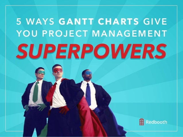 #WORKSMARTER | REDBOOTH.COM 5 WAYS GANTT CHARTS GIVE YOU PROJECT MANAGEMENT SUPERPOWERS