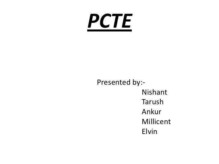 PCTEPresented by:-             Nishant             Tarush             Ankur             Millicent             Elvin