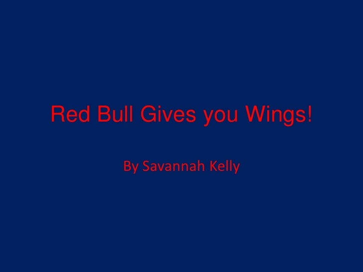 Red Bull Gives you Wings!<br />By Savannah Kelly<br />