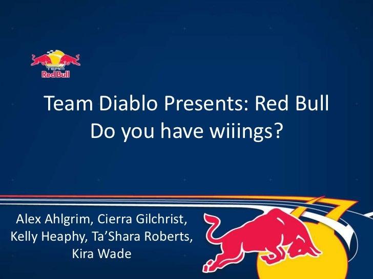 Team Diablo Presents: Red Bull         Do you have wiiings? Alex Ahlgrim, Cierra Gilchrist,Kelly Heaphy, Ta'Shara Roberts,...