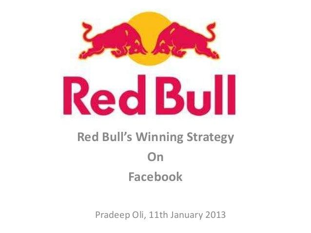 Red Bull's Winning Strategy            On         Facebook   Pradeep Oli, 11th January 2013