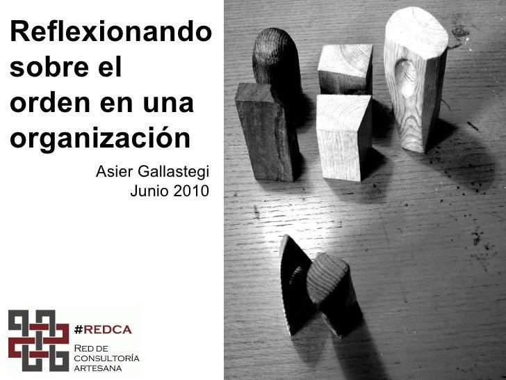 Reflexionando  sobre el  orden en una  organización Asier Gallastegi Junio 2010