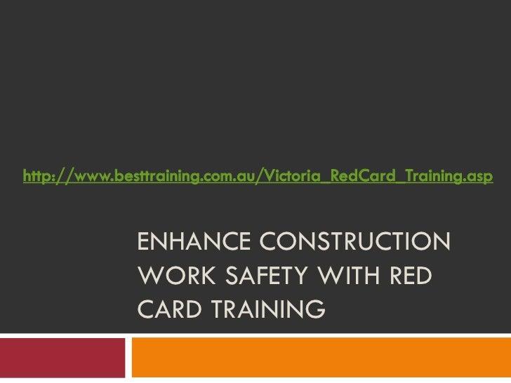 http://www.besttraining.com.au/Victoria_RedCard_Training.asp              ENHANCE CONSTRUCTION              WORK SAFETY WI...