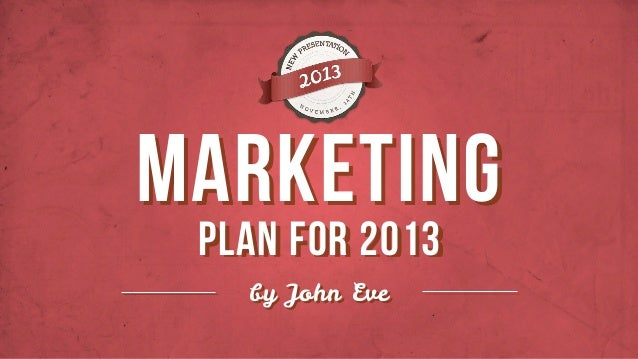 plan for 2013 MARKETING by John Eve