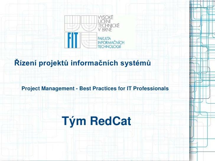 Řízení projektů informačních systémů<br />Project Management - Best Practices for IT Professionals<br />Tým RedCat<br />