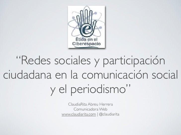 """""""Redes sociales y participaciónciudadana en la comunicación social         y el periodismo""""             ClaudiaRita Abreu ..."""