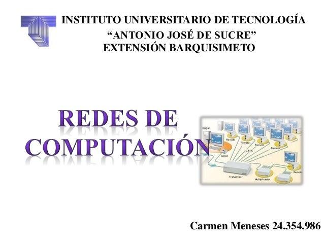 """INSTITUTO UNIVERSITARIO DE TECNOLOGÍA """"ANTONIO JOSÉ DE SUCRE"""" EXTENSIÓN BARQUISIMETO Carmen Meneses 24.354.986"""