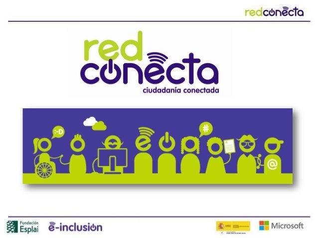 Qué es Red ConectaRed Conecta es una red de telecentros, que nace en el año 2001, con presencia en el territorio español,u...