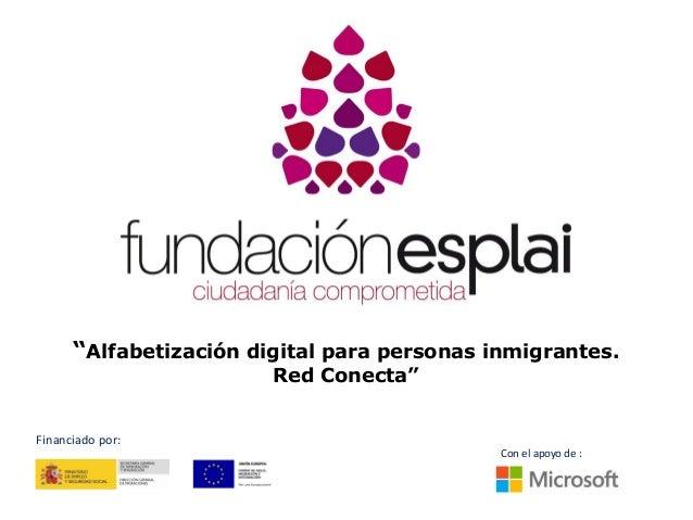 """""""Alfabetización digital para personas inmigrantes. Red Conecta"""" Financiado por: Con el apoyo de :"""
